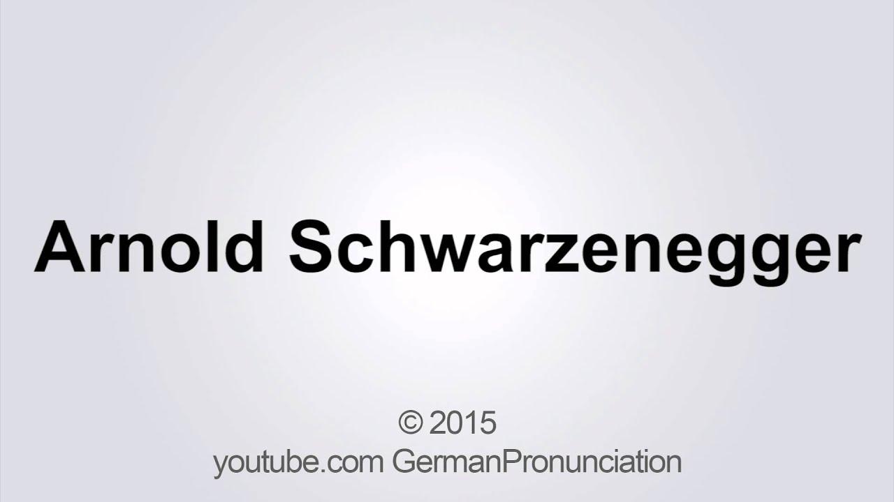 How to pronounce ARNOLD SCHWARZENEGGER in German - YouTube