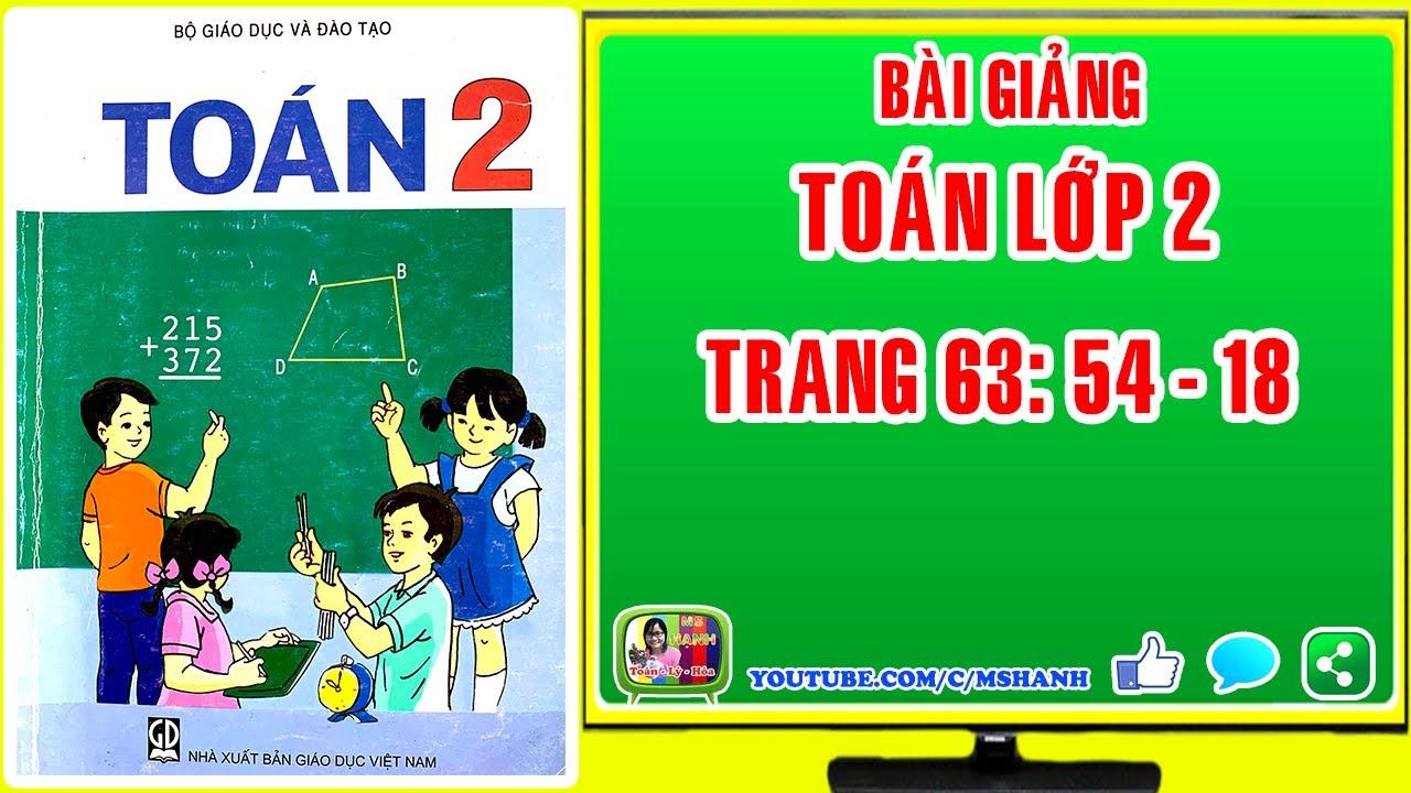 Toán 2 Trang 63: 54 – 18 #mshanh #toan2