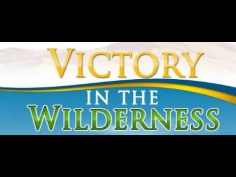 The Wilderness; Where God Gives Us Victory