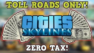 Cities Skylines Is A Perfectly Balanced Game With No Exploits - Tolls Only No Tax Challenge