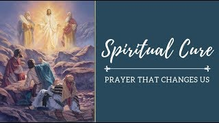 Spiritual Cure - Prayer That Changes Us
