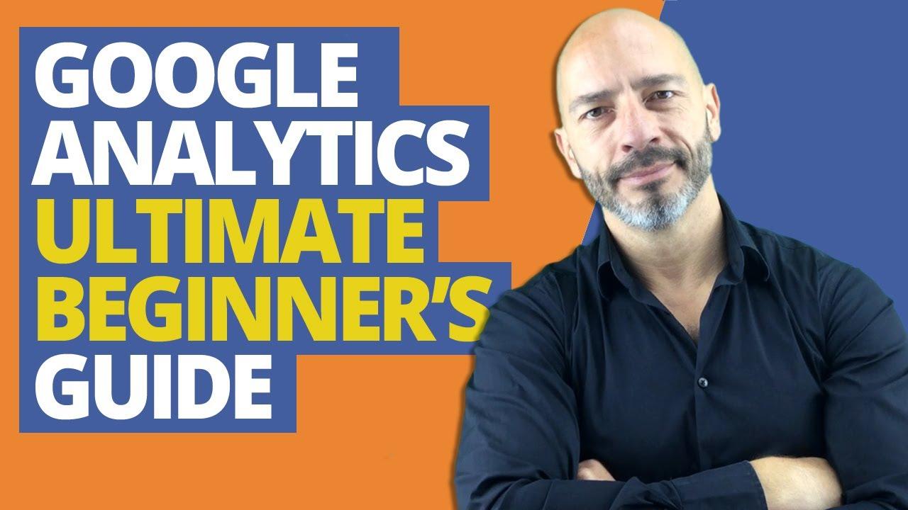 Google Analytics, Ultimate Beginner's Guide (2019)