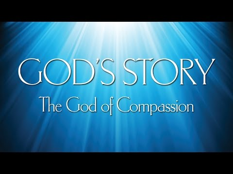 God's Story (2) - The God of Compassion