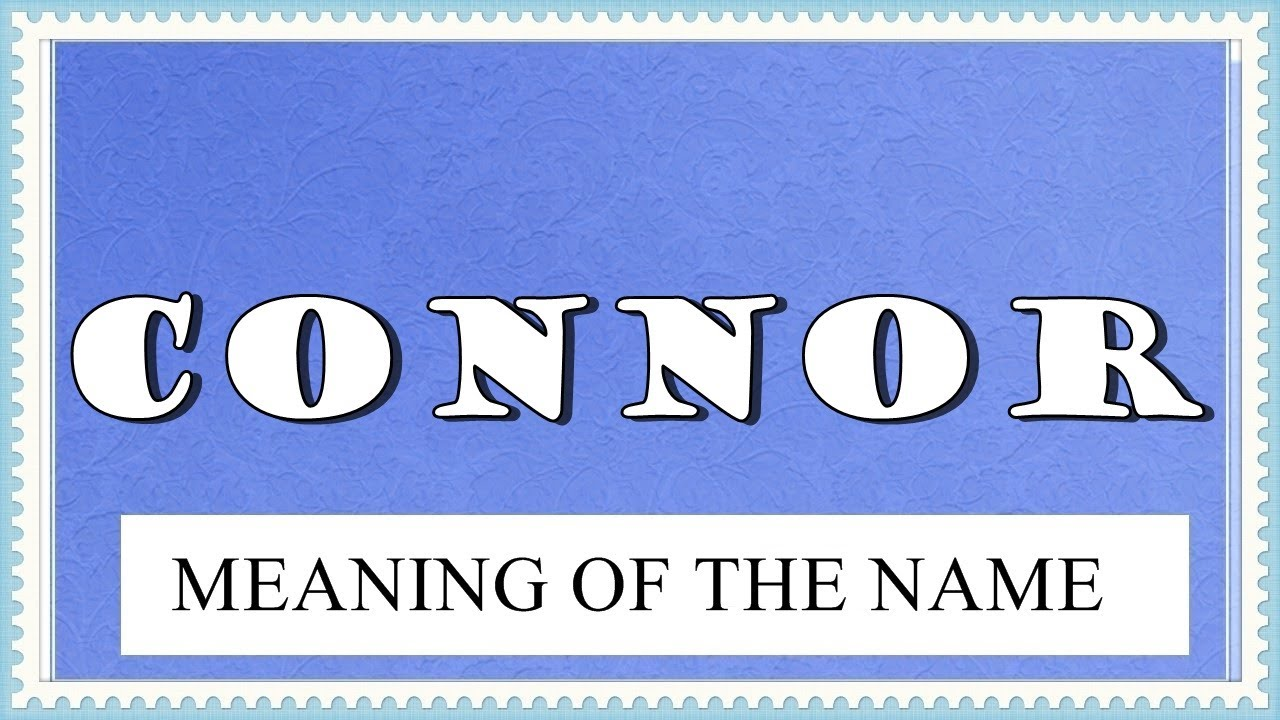 MEANING OF THE NAME CONNOR AND FUN FACTS ABOUT THIS NAME ...