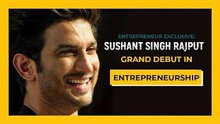 Entrepreneur Exclusive:  Sushant Singh Rajput's Grand Debut in Entrepreneurship
