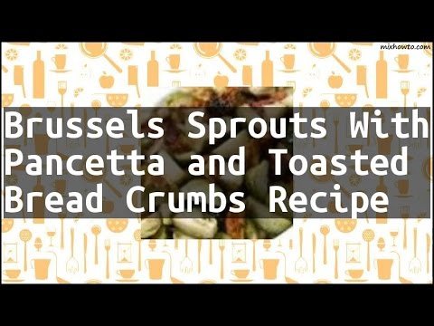 Recipe Brussels Sprouts With Pancetta And Toasted Bread Crumbs Recipe