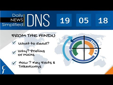 Daily News Simplified 19-05-18 (The Hindu Newspaper - Current Affairs - Analysis for UPSC/IAS Exam)