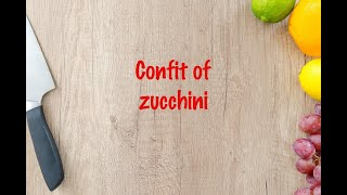How to cook - Confit of zucchini