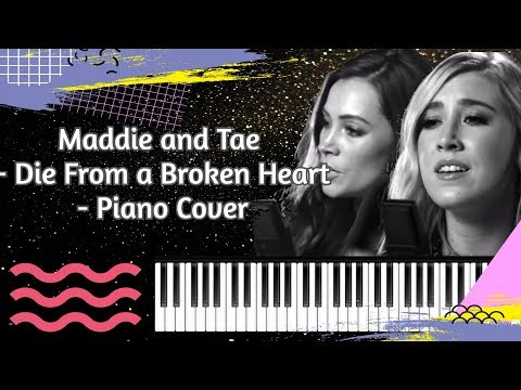 Maddie & Tae -  Die From A Broken Heart -  Piano Cover