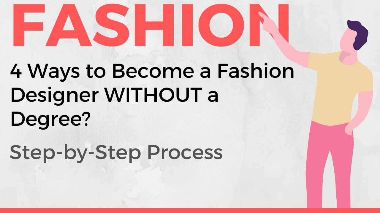 How To Become Fashion Designer Without A Degree 4 Ways Youtube