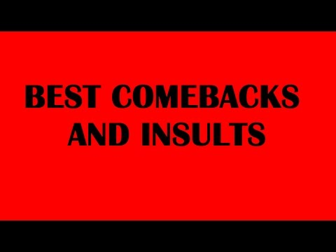 BEST COMEBACKS AND INSULTS