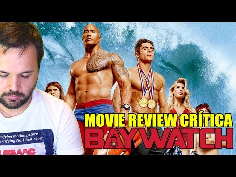 Baywatch: Los vigilantes de la playa - CRÍTICA - REVIEW - OPINIÓN - Dwayne Johnson - Zac Efron