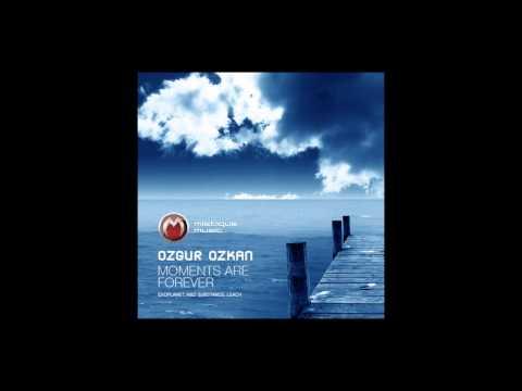 Ozgur Ozkan - Moments Are Forever (Original Mix) [Mistique Music]