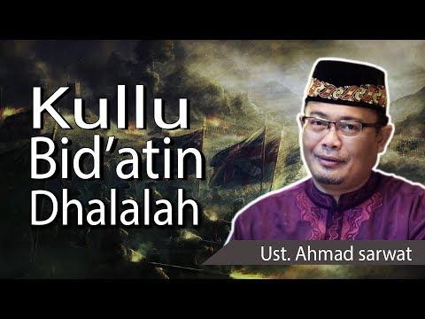 USTADZ AHMAD SARWAT - KULLU BID'ATIN DHALALAH