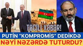 """Putin """"kompromis"""" dedikdə nəyi nəzərdə tuturdu?"""