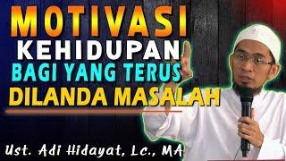 Motivasi kehidupan Untuk Yang Terus Dilanda Masalah   Ustad Adi Hidayat, Lc., MA