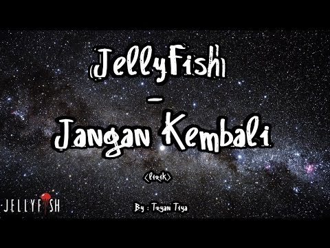 Jellyfish  - Jangan Kembali [Lirik]