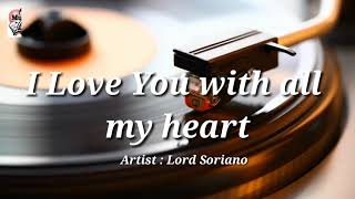 I love you with all my heart by Lord Soriano w/ lyrics