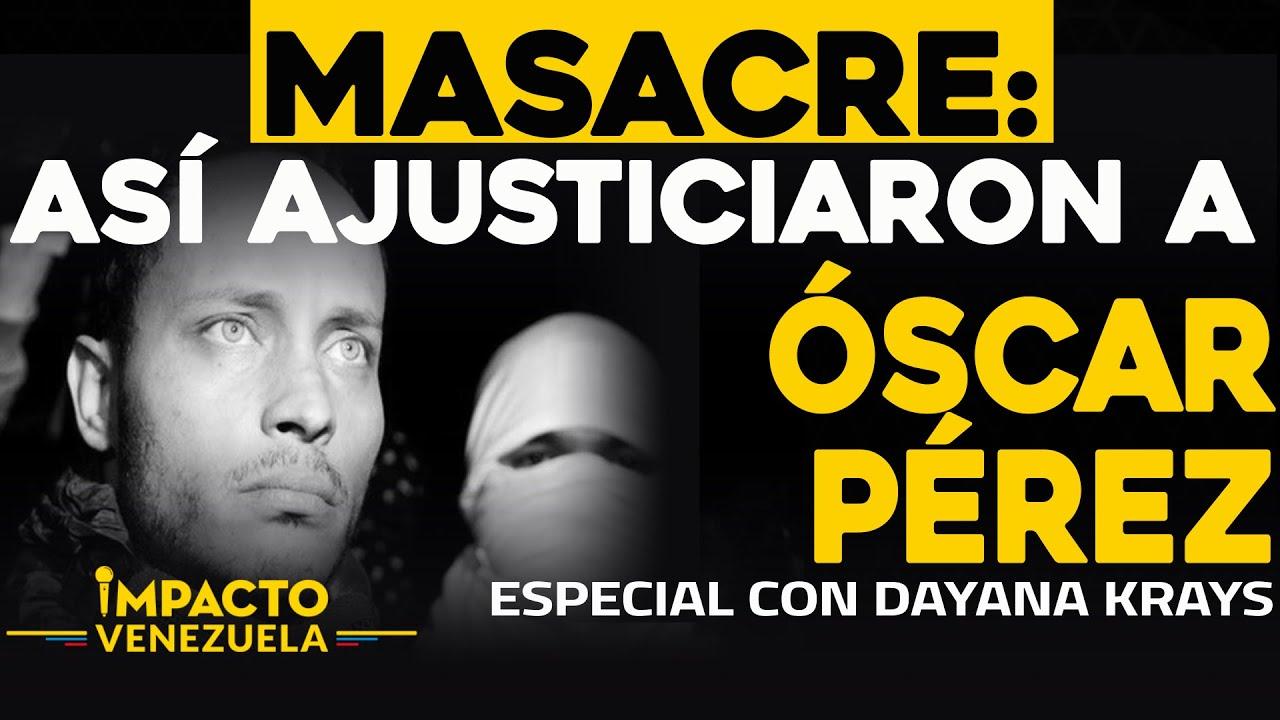 ¡MASACRE!: Así ajusticiaron a Óscar Pérez | Impacto Venezuela