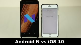 iOS 10 vs Android N 7.0 Nougat: Side by Side Comparison