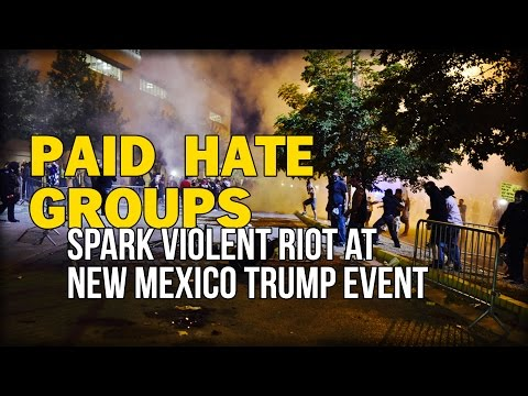 PAID HATE GROUPS SPARK VIOLENT RIOT AT NEW MEXICO TRUMP EVENT