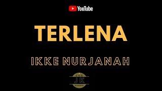 IKKE NURJANAH - TERLENA II KARAOKE DANGDUT _ TANPA VOKAL _ LIRIK