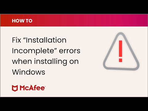 How To Fix Installation Incomplete Errors When Installing McAfee Software On Windows