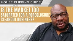 Is The Market Too Saturated for a Foreclosure Cleanout Business?