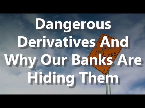 Dangerous Derivatives And Why Our Banks Are Hiding Them