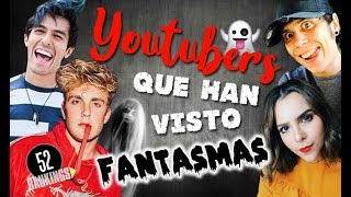 YOUTUBERS ¡QUE HAN VISTO FANTASMAS! - 52 RANKINGS