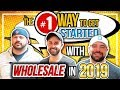 🔴 The #1 Way to Get Started with Wholesale in 2019