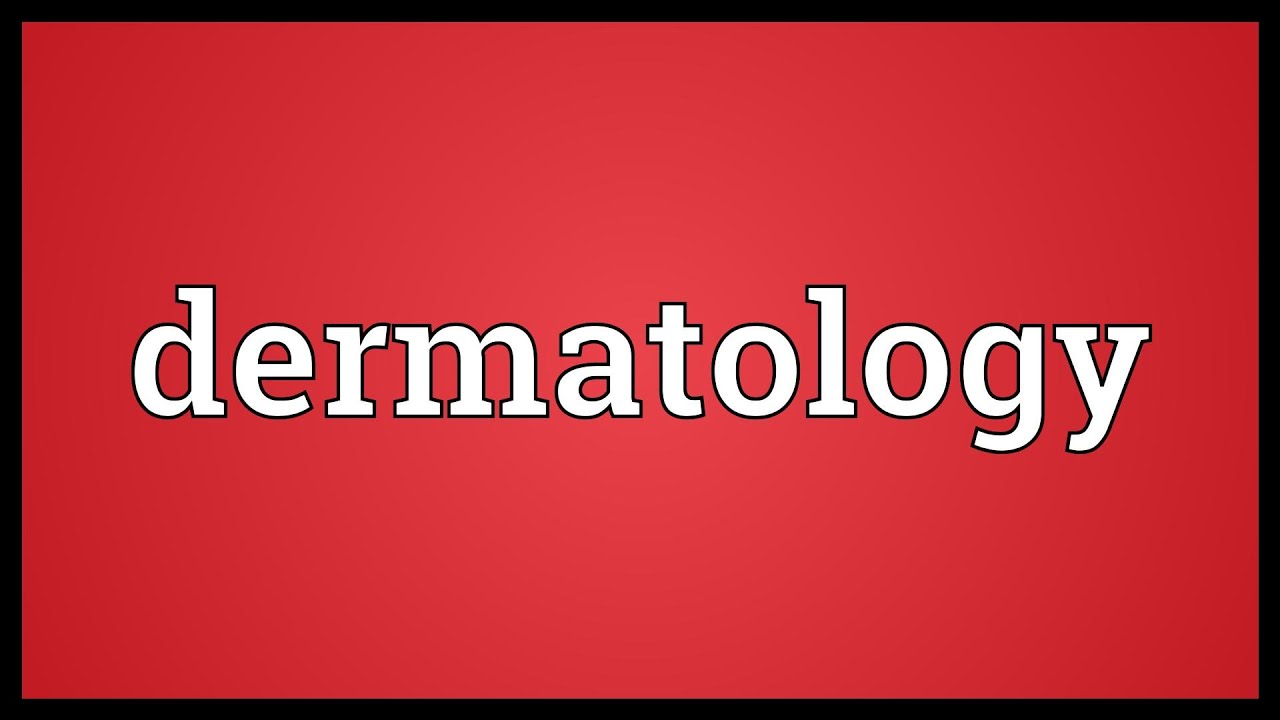 Dermatology Meaning