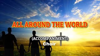 All Around The World Choir Lyrics   Piano   Accompaniment   Minus One