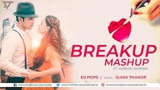Breakup Mashup 2017 | Dj Pops Ft. Vaibhav Sharma | Sunix Thakor