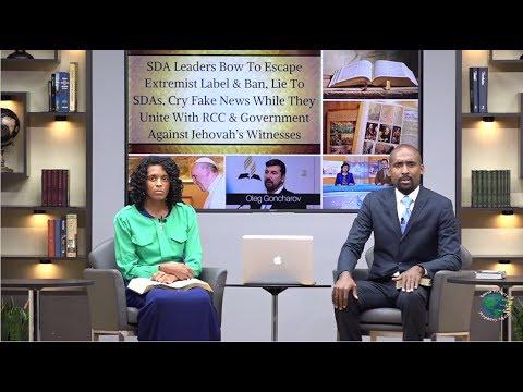 SDA Leaders Bow 2 Escape Extremist Label & Ban,Lie to SDAs,Cry Fake News,Unite w/RCC,Govt.against JW