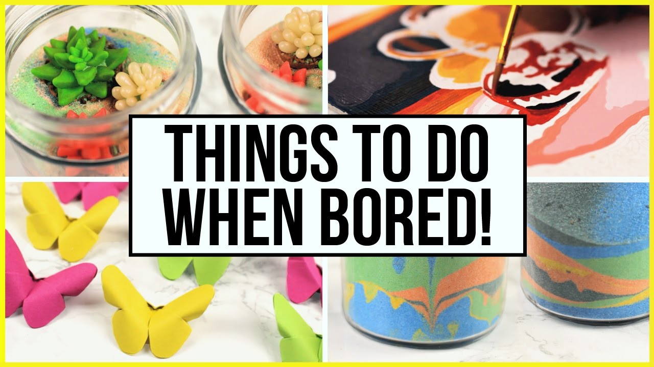 Do Things Things To Do When You Re Bored At Home During Summer Holidays What To Do When Bored Part 3