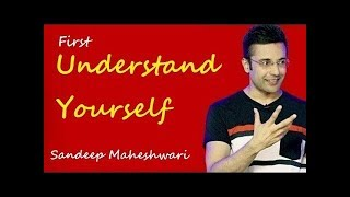First understand yourself by sandeep maheshwari// best motivation video
