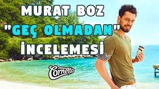 """YAZ GELDİ! Murat Boz - """"Geç Olmadan"""" İncelemesi [Cornetto]"""