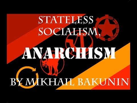 Stateless Socialism, Anarchism by Mikhail Bakunin