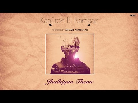 Jhalkiyan Theme | Kaafiron Ki Namaaz | Composed by Advait Nemlekar