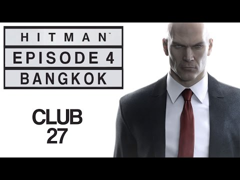 "Hitman - Let's Play (All Challenges) - Episode 4: Bangkok - ""Club 27"""