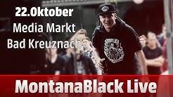 Trefft MontanaBlack Live! |22. Oktober - Media Markt Bad Kreuznach