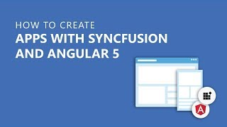How to Create Apps with Syncfusion and Angular 5