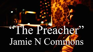 Jamie N Commons - The Preacher (Lyrics)