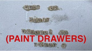 What Is David Working on Today?  7/11/20 - Paint Drawers