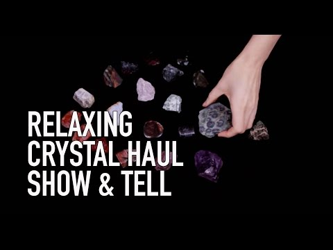 RELAXING CRYSTAL HAUL SHOW AND TELL