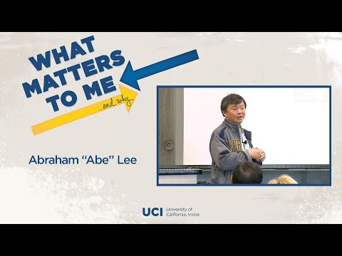 "What Matters to Me and Why - Abraham ""Abe"" Lee"