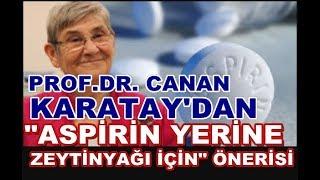 """Prof. Canan Karatay'dan ilginç Tavsiye """"Kan Sulandırıcı Olarak Aspirin Değil Zeytinyağı İçin"""" Dedi"""