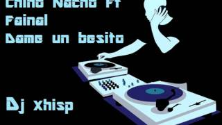 Chino Nacho Ft  Fainal Dame un besito Ft Dj Xhisp