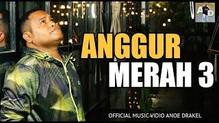 Anoe Drakel-ANGGUR MERAH 3 [Official Music Video] Lagu Terbaru 2020